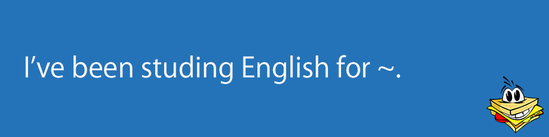 I've been studying English for