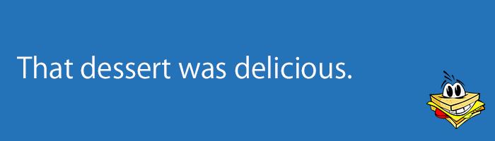That dessert was delicious